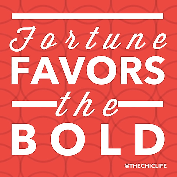 Fortune Favors the Bold {Motivation Monday} @thechiclife