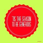 'Tis the Season to Be Generous