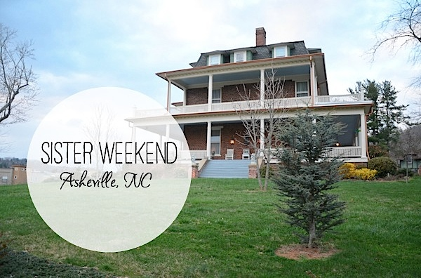 Sister Weekend in Asheville, NC (Part 1/3)