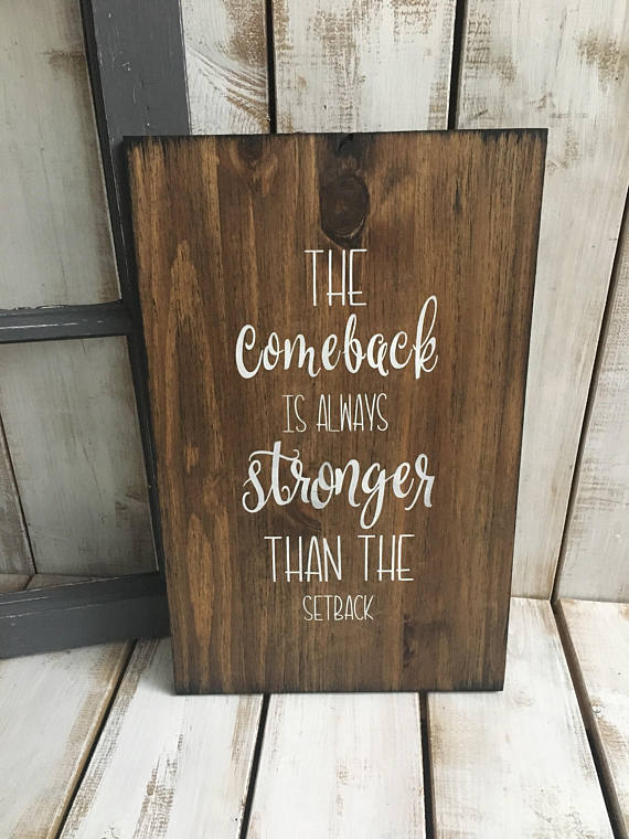 The comeback is always stronger than the setback | 7 Comeback Quotes You Can Wear or Keep Close