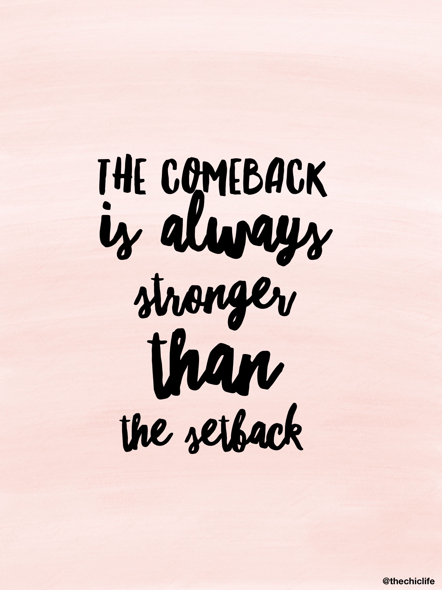 The comeback is always stronger than the the setback