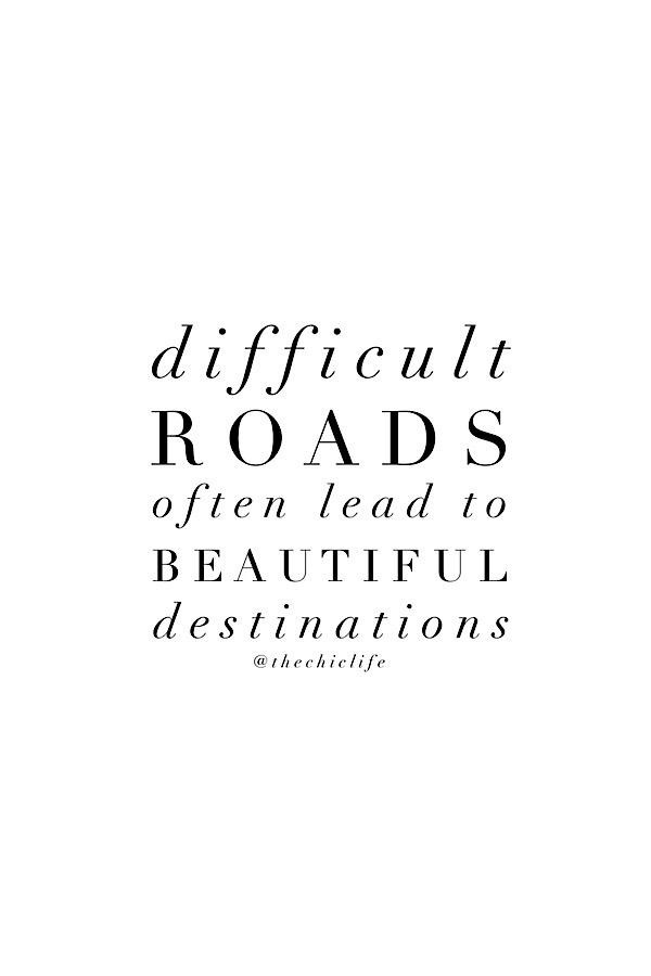 Difficult Roads -> Beautiful Destinations