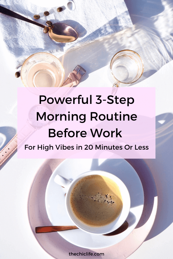 Text reads You'll love this Powerful 3-Step Morning Routine Before Work for High Vibes in 20 Minutes Or Less which displays over a flat lay of coffee, a watch and miscellaneous items