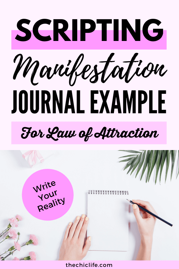 A notebook with leaves and flowers nearby. Someone is writing. Text reads: Scripting Manifestation Journal Example for Law of Attraction. Write your reality.